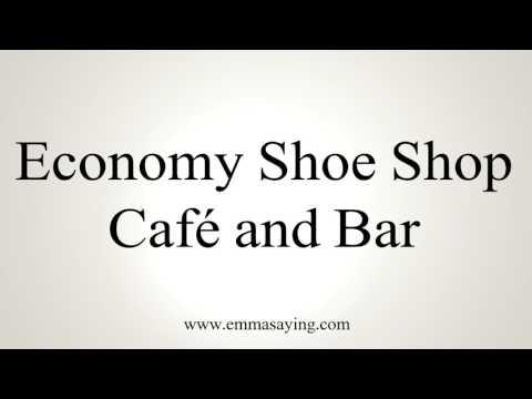 How to Pronounce Economy Shoe Shop Café and Bar