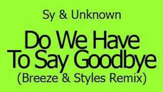 Play Do We Have To Say Goodbye (Styles & Breeze Remix)