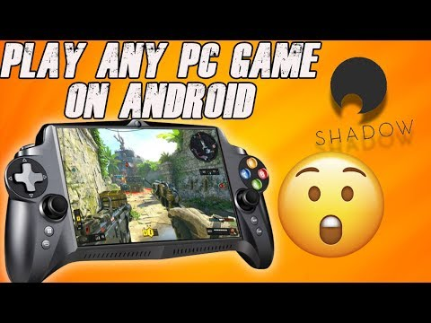 Play Any PC Game On Your Android Device!!! - Shadow Tutorial 2019