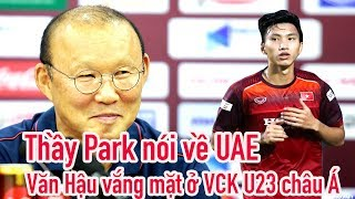 HLV Park Hang Seo bắt bài UAE - Văn Hậu vắng mặt ở VCK U23 châu Á