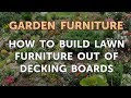 How to Build Lawn Furniture Out of Decking Boards