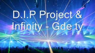 D.I.P Project & Infinity - Gde ty
