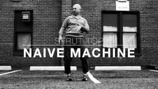 Naive Machine - Strut Top