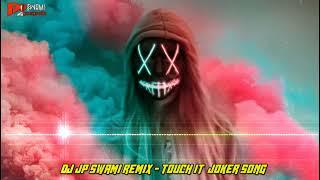 Touch It Joker Song New Bass Aro Remix By Dj Jp Swami