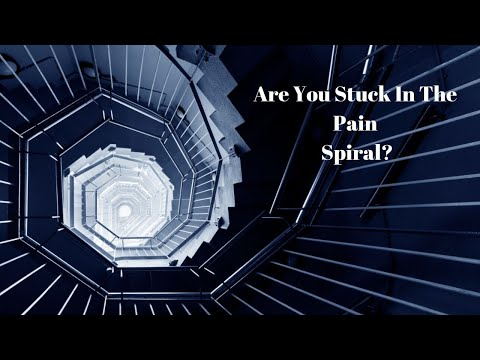 Are You Stuck In The Pain Spiral?