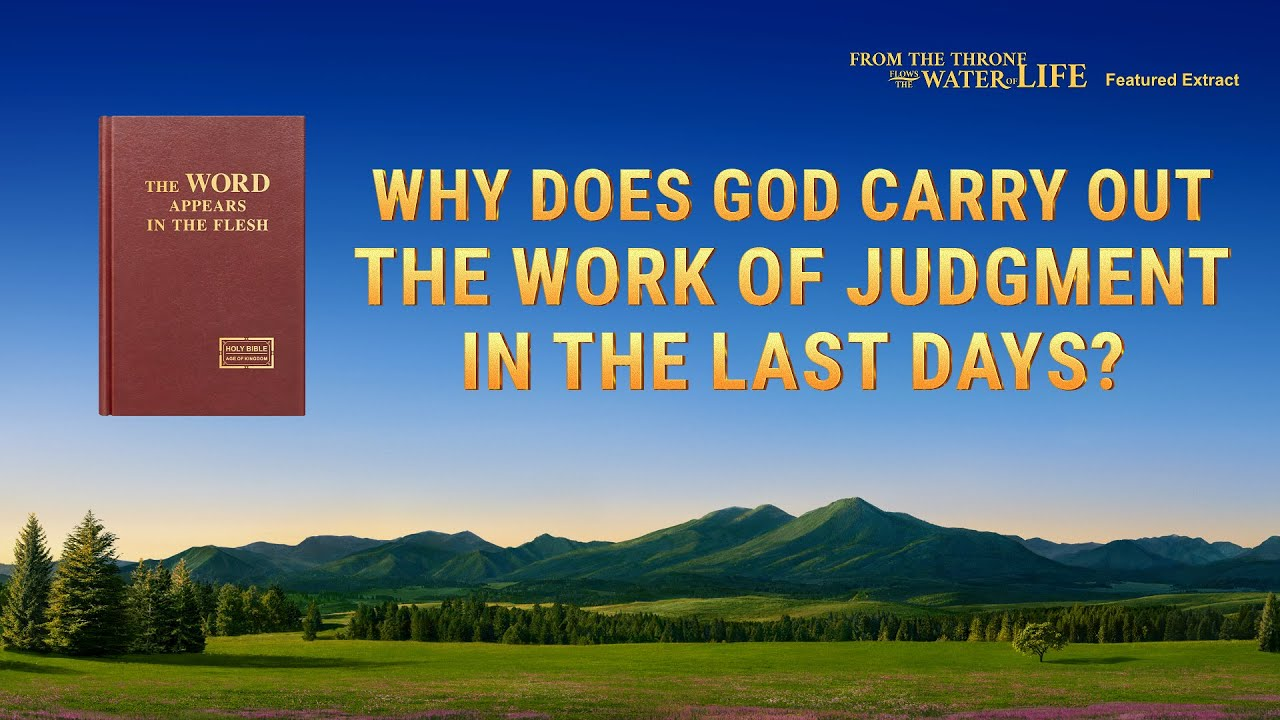 "Gospel Movie Extract 4 From ""From the Throne Flows the Water of Life"": Why Does God Carry Out the Work of Judgment in the Last Days?"