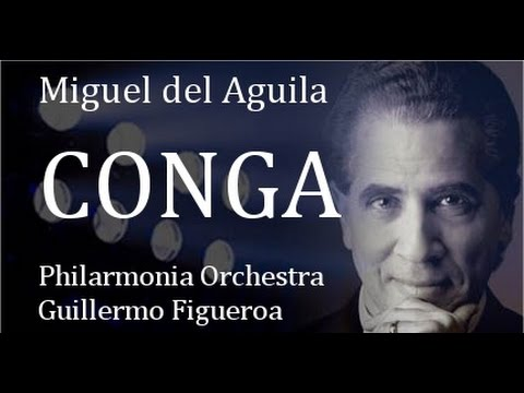 CONGA for orchestra Music by Miguel del Aguila - Philharmonia Orch. Guillermo Figueroa cond.