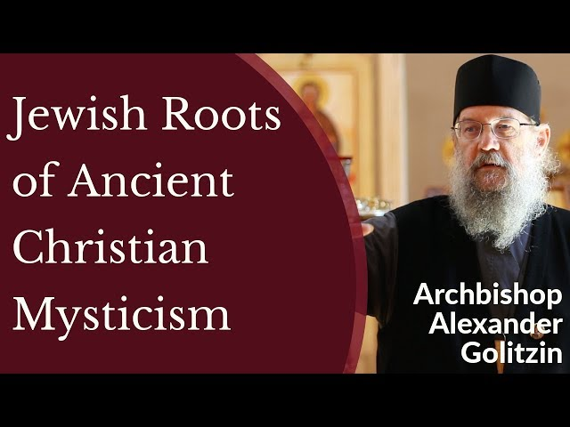 Archbishop Alexander Golitzin - Jewish Roots of Ancient Christian Mysticism