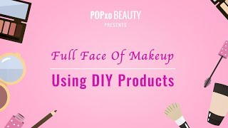 Full Face Of Makeup Using DIY Products - POPxo Beauty
