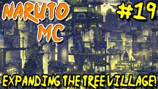 Naruto MC (Naruto Minecraft Mod) - Episode 19 | Expanding the Tree Village!