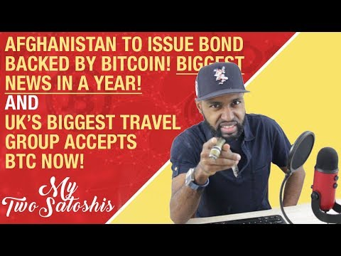 Afghanistan To Issue Bond Backed By Bitcoin! | UK's Largest Travel Group Accepts BTC Now!