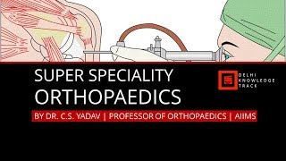 Super Speciality | Orthopaedics | By Dr. C.S. Yadav | Professor of Orthopaedics | AIIMS