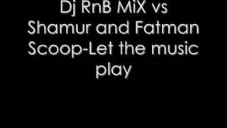 Dj RnB MiX vs Shamur and Fatman Scoop Let the music play