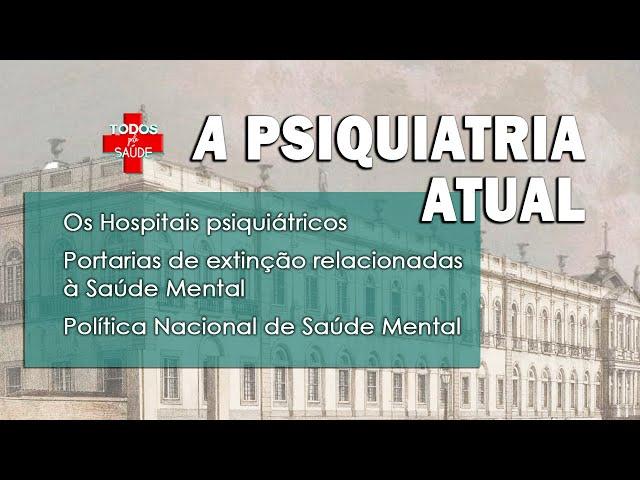 A PSIQUIATRIA ATUAL - Os hospitais psiquiátricos e a saúde mental no Brasil
