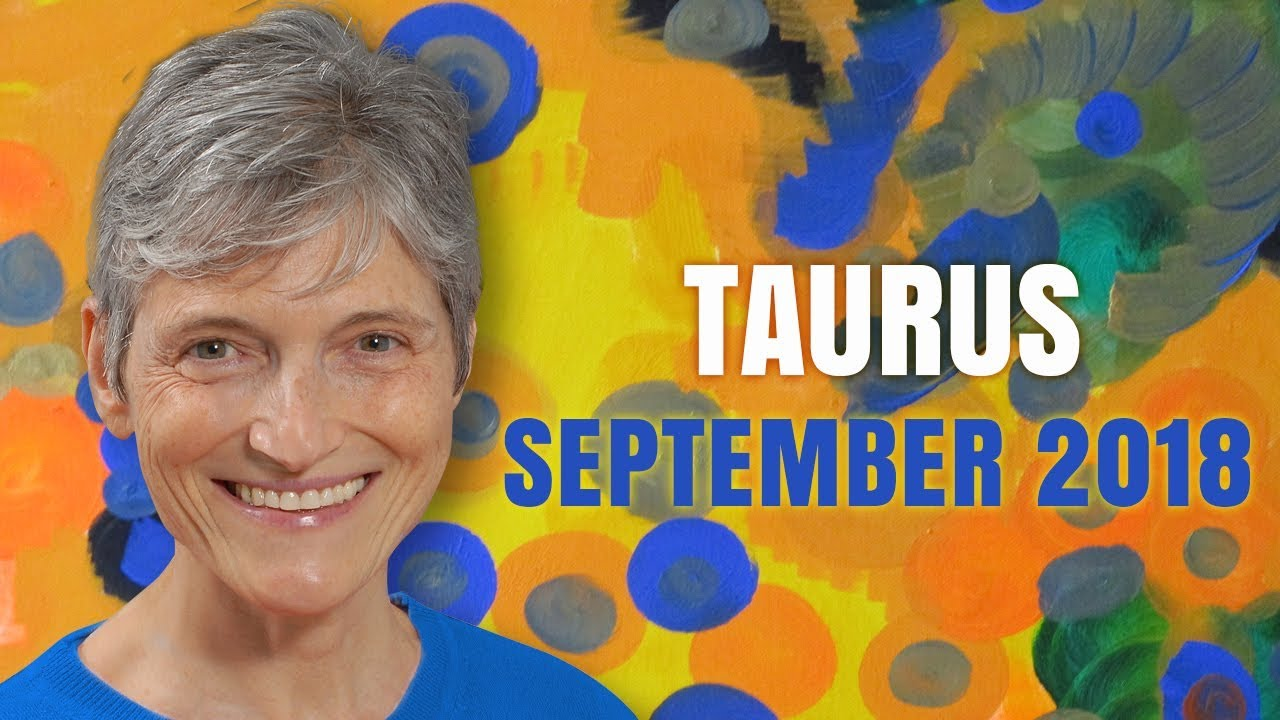 Taurus September 2018 Astrology Horoscope - Success and Abundance are  coming to You!