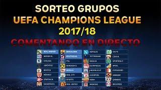 SORTEO UEFA CHAMPIONS LEAGUE 2017/18 FASE DE GRUPOS | COMENTANDO EN DIRECTO by SergioLiveHD