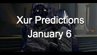 Xurday!!! Xur Predictions for January 6!!!