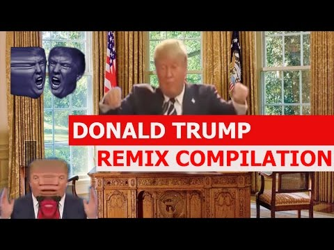 Donald Trump - REMIX COMPILATION