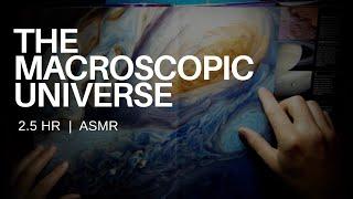 The Macroscopic Universe (2.5 hours) | ASMR