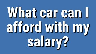 What car can I afford with my salary?