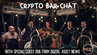 'Crypto Bar Chat' With Special Guest Rob From Digital Asset News