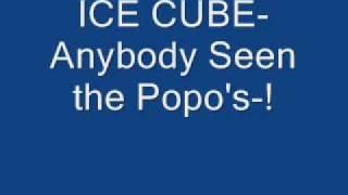 ICE CUBE Anybody Seen the Popo's !