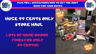 HUGE 99 CENTS ONLY STORE HAUL~ALL NEW NAME BRAND FINDS~PLUS TIPS & SUGGESTIONS SHOPPING AT THE 99 😍