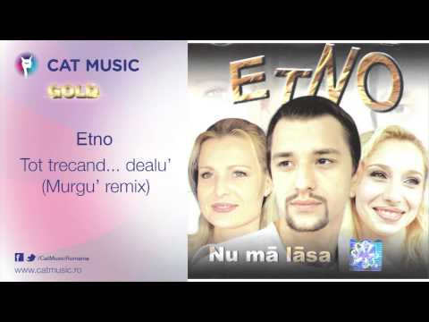 Etno - Tot trecand... dealu' (Murgu' remix)