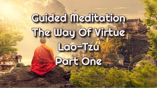 Guided Meditation The Way Of Virtue Lao-Tzu Part One 🙏😍🎧 - M & L The Mind & Soul