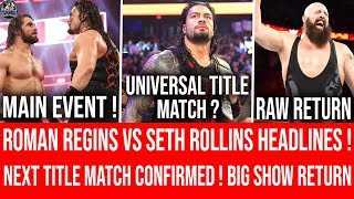 Next ! Universal Title Match Confirmed ! Roman Reigns vs Seth Rollins Headlines ! Big Show Return