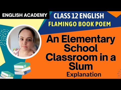 An Elementary School Classroom in a Slum | NCERT Class XII Poem Explanation