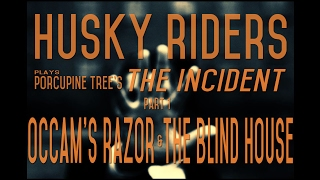 "Husky Riders plays Porcupine Tree's ""Occam's Razor"" & ""The Blind House"""