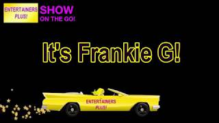 It's Frankie G with Entertainers Plus!