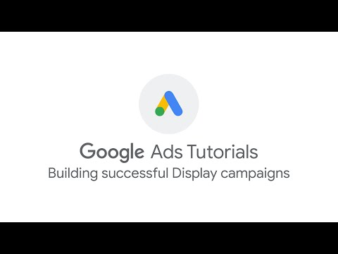 Google Ads Tutorials: Building successful Display campaigns