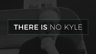 There Is No Kyle