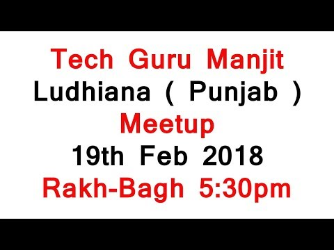 Tech Guru Manjit - Ludhiana Meetup, Rakh Bagh Park on 19th Feb 2018