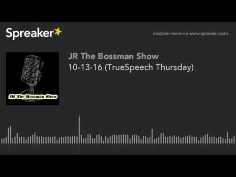10-13-16 (TrueSpeech Thursday) (made with Spreaker)