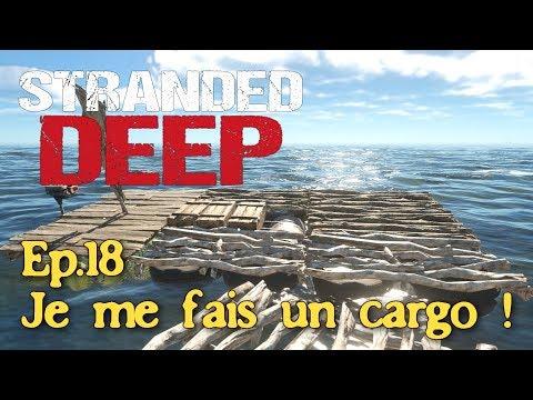 Stranded Deep (Let's play Fr) - Ep.18 : Je me fais un cargo !