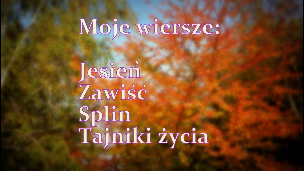 Moje Wiersze Jesień Zawiść I Inne