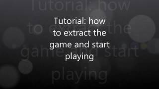 Tutorial: How To Extract The Game And Start Playing