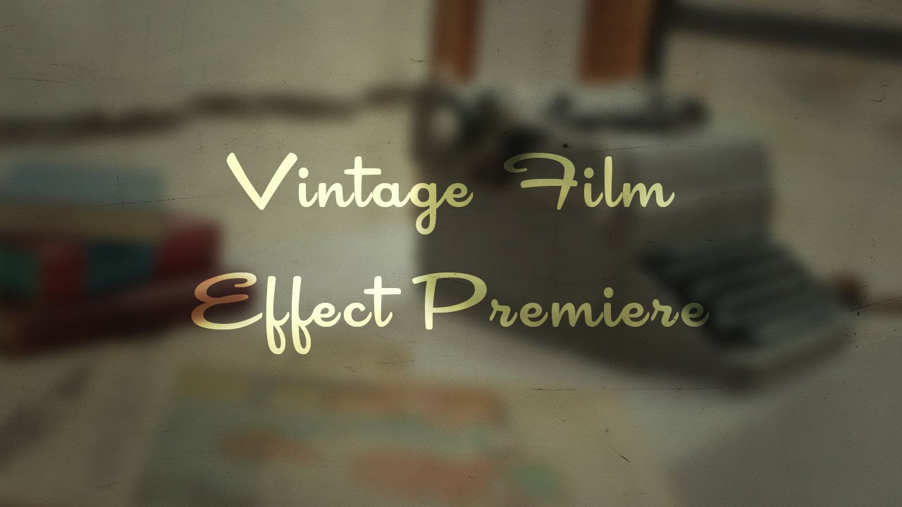 Creating A Vintage Film Effect In Premiere Pro Youtube