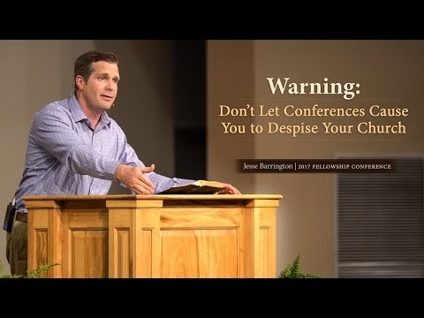 Warning: Don't Let Conferences Cause You to Despise Your Church
