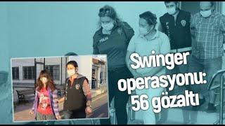 Swinger(Eş Değiştirme) Operasyonu! Gözaltına Alınanlar Arasında Evli çiftler De Var
