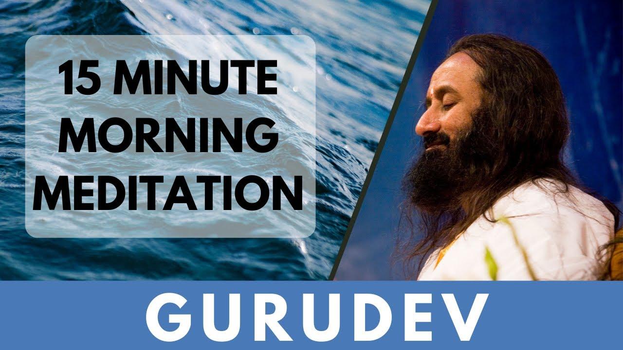 Download 15-Minutes Morning Meditation   Short Meditation To Start Your Day   Gurudev Sri Sri Ravi Shankar