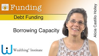 Debt Funding. Calculating your Borrowing Capacity
