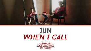 [ROUGH] JUN - When I Call Lyrics (Han|Rom|Eng) || by: K-Poopers