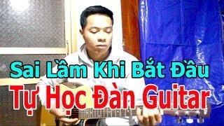 Tự Học Đàn Guitar: NHỮNG SAI LẦM Thường Gặp Khi MỚI BẮT ĐẦU TỰ Học Đàn