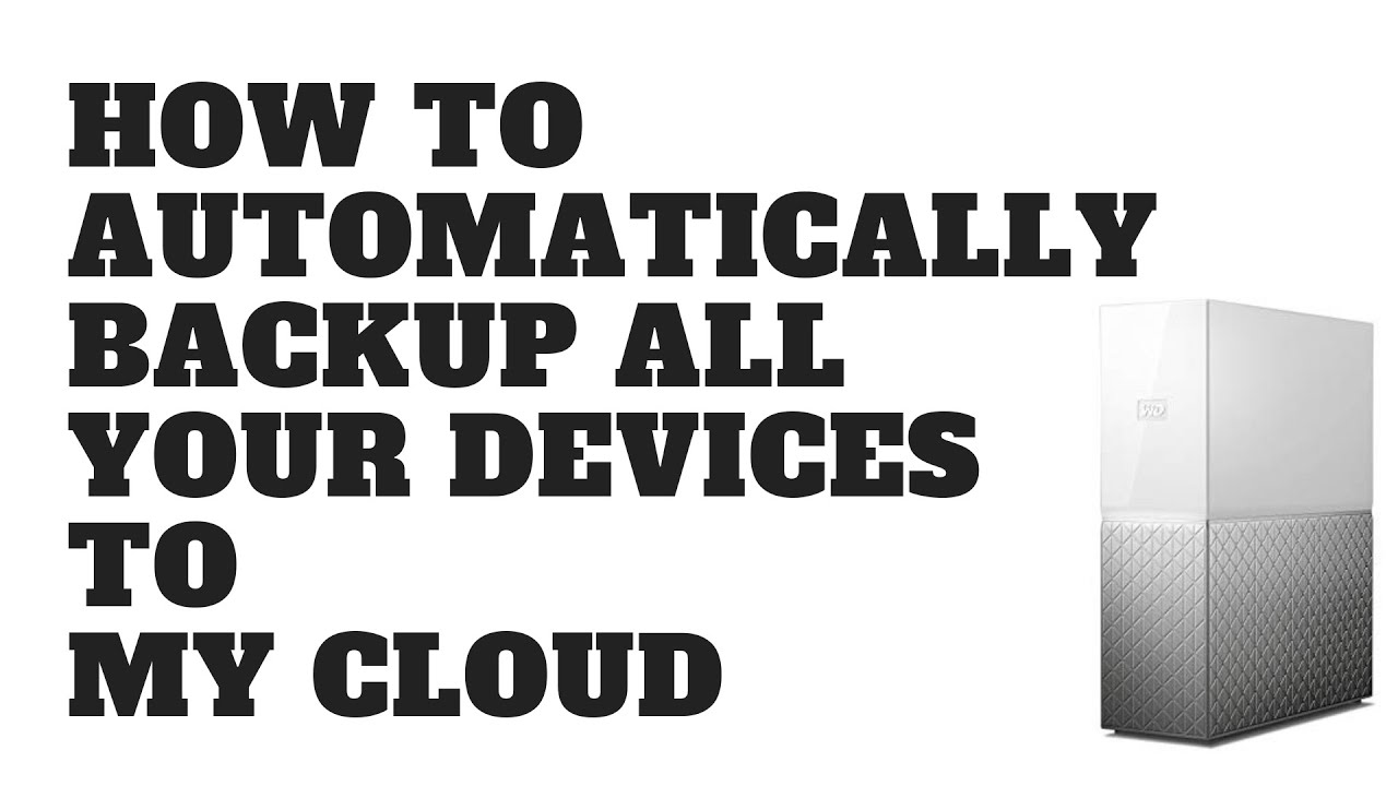 How to Automatically Backup All Your Devices to My Cloud