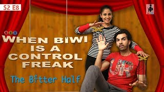 SIT | The Better Half | WHEN BIWI IS A CONTROL FREAK | S2 E8 | Chhavi Mittal | Karan V Grover