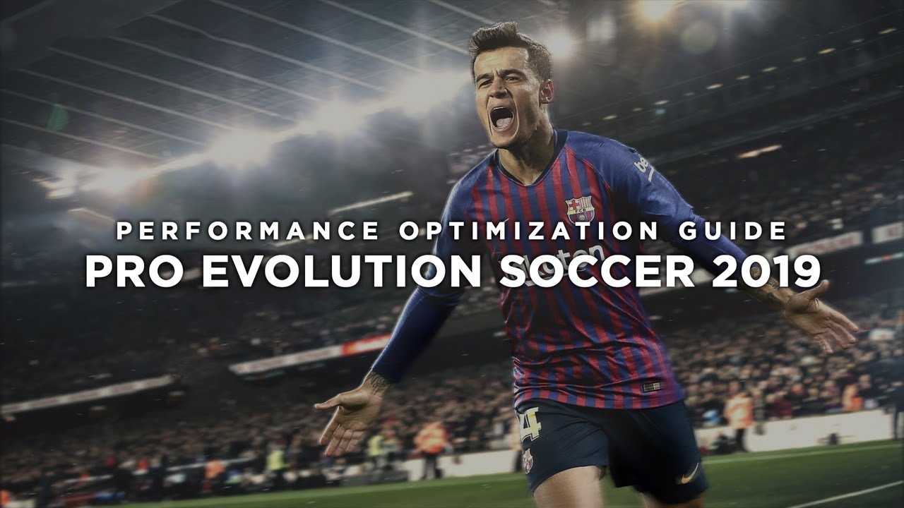 Pro Evolution Soccer 2019 Maximum Performance Optimization / Low